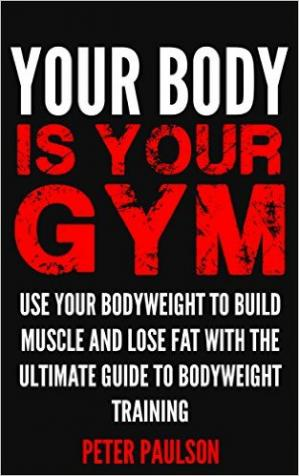 A capa do livro Your Body is Your Gym: Use Your Bodyweight to Build Muscle and Lose Fat With the Ultimate Guide to Bodyweight Training