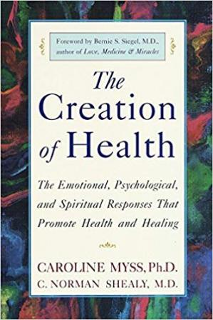 غلاف الكتاب The Creation of Health: The Emotional, Psychological, and Spiritual Responses That Promote Health and Healing