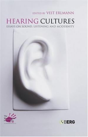 Book cover Hearing Cultures: Essays on Sound, Listening and Modernity (Wenner Gren International Symposium Series)