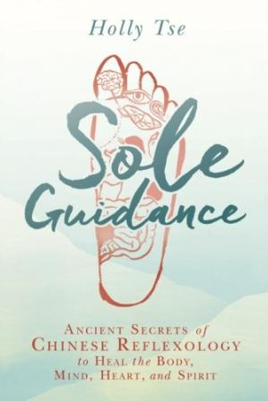 Book cover Sole Guidance: Ancient Secrets of Chinese Reflexology to Heal the Body, Mind, Heart, and Spirit