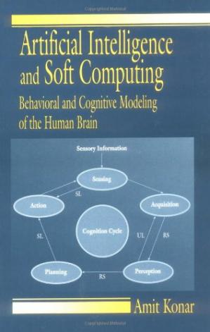 Book cover Artificial intelligence and soft computing: behavioral and cognitive modeling of the human brain