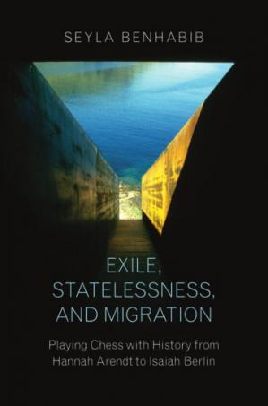 पुस्तक कवर Exile, Statelessness, and Migration: Playing Chess with History from Hannah Arendt to Isaiah Berlin
