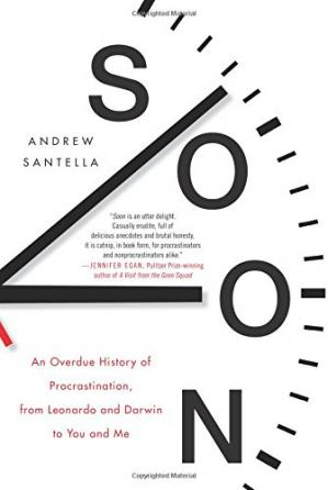 Book cover Soon: An Overdue History of Procrastination, from Leonardo and Darwin to You and Me