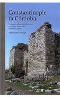 Book cover Constantinople to Cordoba: Dismantling Ancient Architecture in the East, North Africa and Islamic Spain
