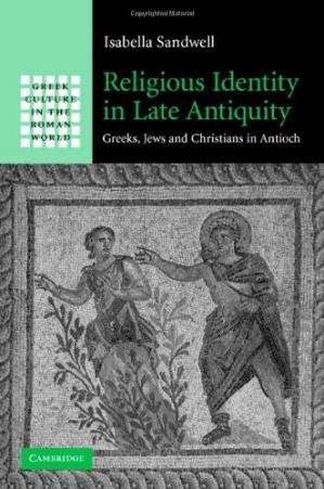 Εξώφυλλο βιβλίου Religious Identity in Late Antiquity: Greeks, Jews and Christians in Antioch (Greek Culture in the Roman World)