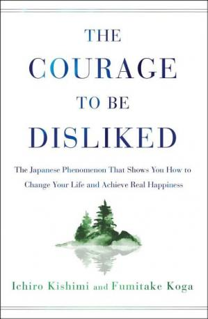 کتاب کی کور جلد The Courage to be Disliked: How to Change Your Life and Achieve Real Happiness
