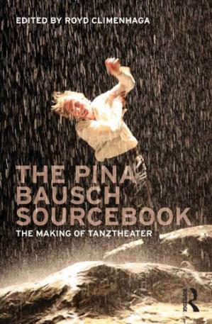Book cover The Pina Bausch Sourcebook: The Making of Tanztheater