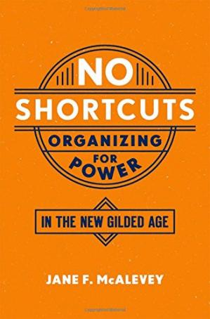 Book cover No shortcuts : organizing for power in the new gilded age