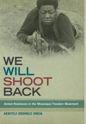 غلاف الكتاب We Will Shoot Back: Armed Resistance in the Mississippi Freedom Movement