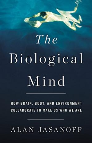 Обкладинка книги The Biological Mind: How Brain, Body, and Environment Collaborate to Make Us Who We Are