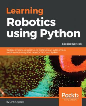 Book cover Learning Robotics using Python: Design, simulate, program, and prototype an autonomous mobile robot using ROS, OpenCV, PCL, and Python