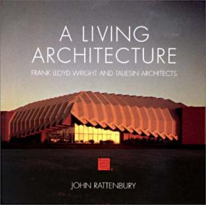 Sampul buku A Living Architecture: Frank Lloyd Wright and Taliesin Architects