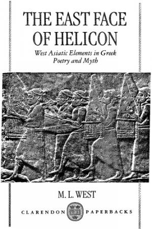 Couverture du livre The East Face of Helicon - West Asiatic Elements in Greek Poetry and  Myth