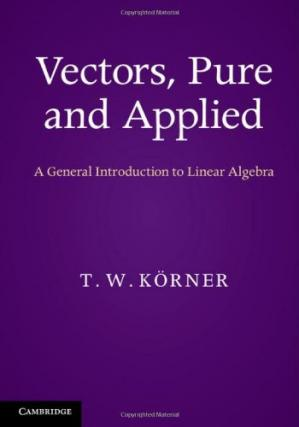Book cover Vectors, Pure and Applied: A General Introduction to Linear Algebra