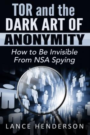 表紙 Tor and the Dark Art of Anonymity: How to Be Invisible from NSA Spying