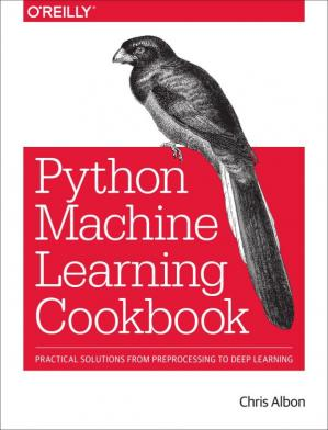 Sampul buku Machine Learning with Python Cookbook: Practical Solutions from Preprocessing to Deep Learning