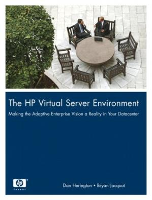 Book cover The HP Virtual Server Environment: Making the Adaptive Enterprise Vision a Reality in Your Datacenter