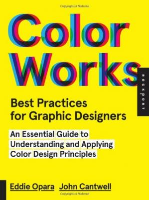 Обкладинка книги Best Practices for Graphic Designers, Color Works: Right Ways of Applying Color in Branding, Wayfinding, Information Design, Digital Environments and Pretty Much Everywhere Else