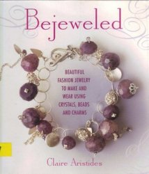 A capa do livro Bejeweled: Beautiful Fashion Jewelry to Make and Wear Using Crystals, Beads, and Charms