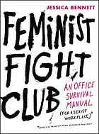 Book cover Feminist fight club : an office survival manual (for a sexist workplace)