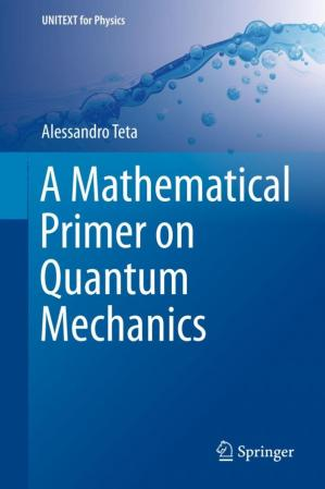 Book cover A Mathematical Primer on Quantum Mechanics