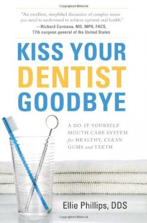 Couverture du livre Kiss your dentist goodbye: a do-it-yourself mouth care system for healthy, clean gums and teeth