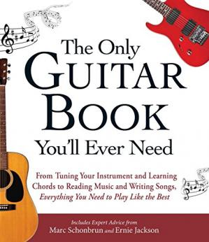 书籍封面 The Only Guitar Book You'll Ever Need: From Tuning Your Instrument and Learning Chords to Reading Music and Writing Songs, Everything You Need to Play Like the Best