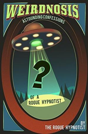 Обкладинка книги Weirdnosis - Astounding confessions of a Rogue Hypnotist.