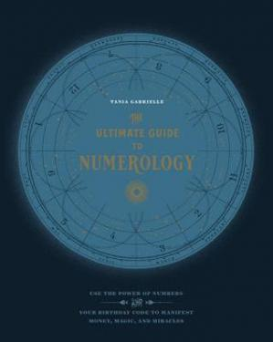 Book cover The Ultimate Guide to Numerology: Use the Power of Numbers and Your Birthday Code to Manifest Money, Magic, and Miracles
