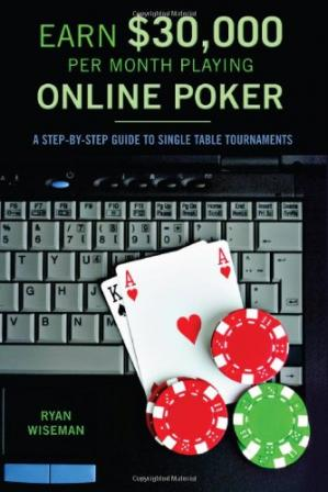 Обкладинка книги Earn $30,000 per Month Playing Online Poker: A Step-By-Step Guide to Single Table Tournaments