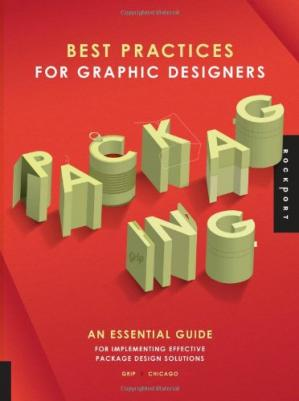 Обкладинка книги Best Practices for Graphic Designers, Packaging: An essential guide for implementing effective package design solutions