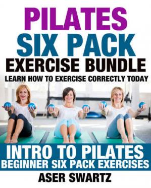 Book cover Pilates Six Pack Exercise Bundle Learn How to Exercise Correctly Today - Intro to Pilates - Beginner Six Pack Exercises