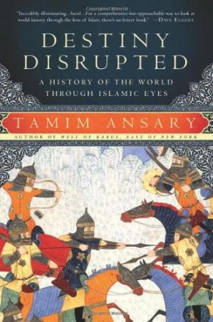 Book cover Destiny Disrupted: A History of the World Through Islamic Eyes
