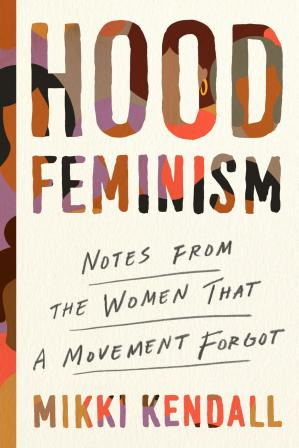 Book cover Hood Feminism: Notes from the Women That a Movement Forgot