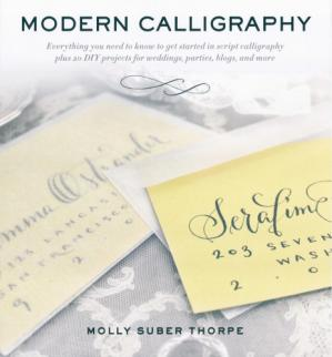 Okładka książki Modern Calligraphy: Everything You Need to Know to Get Started in Script Calligraphy