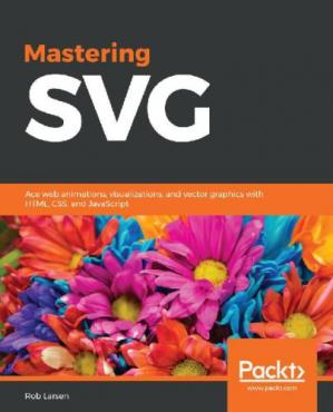 Book cover Mastering SVG: Web Animations, Visualizations and Vector Graphics With HTML, CSS and JavaScript