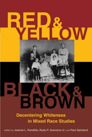 Book cover Red and Yellow, Black and Brown: Decentering Whiteness in Mixed Race Studies