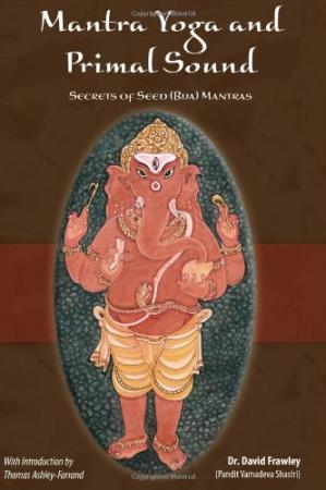 Обложка книги Mantra Yoga and Primal Sound: Secrets of Seed (Bija) Mantras