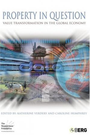 Book cover Property in Question: Value Transformation in the Global Economy (Wenner Gren International Symposium Series)