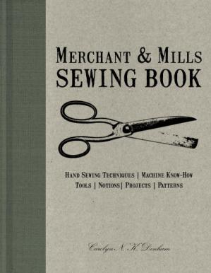Buchdeckel Merchant & Mills Sewing Book: Hand Sewing Techniques / Machine Know-How / Tools / Notions / Projects / Patterns