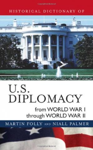 Book cover Historical Dictionary of U.S. Diplomacy from World War I through World War II (Historical Dictionaries of Diplomacy and Foreign Realtions)