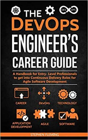 Book cover The DevOps Engineer's Career Guide: A Handbook for Entry- Level Professionals to get into Continuous Delivery Roles for Agile Software Development (Career Series)