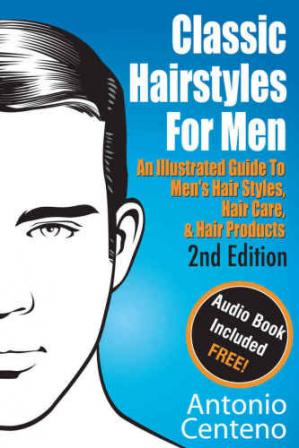 Okładka książki Classic Hairstyles for Men: An Illustrated Guide To Men's Hair Style, Hair Care & Hair Products