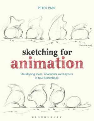 Copertina Sketching for Animation: Developing Ideas, Characters and Layouts in Your Sketchbook