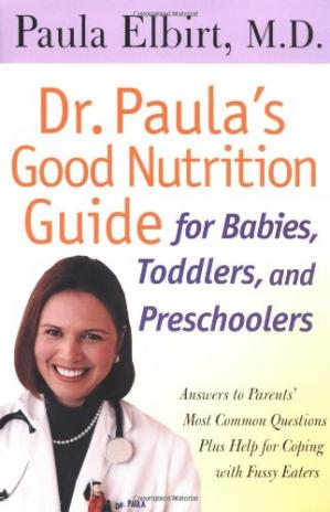 Okładka książki Dr. Paula's Good Nutrition Guide for Babies, Toddlers, and Preschoolers: Answers to Parent's Most Common Questions Plus Help for Coping with Fussy Eaters