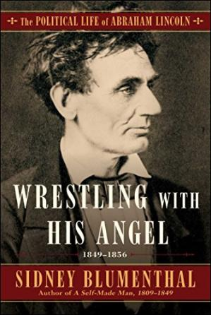 Copertina Wrestling With His Angel: The Political Life of Abraham Lincoln Vol. II, 1849-1856