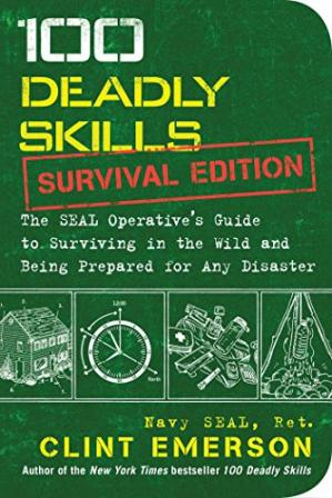 Okładka książki 100 Deadly Skills: Survival Edition: The SEAL Operative's Guide to Surviving in the Wild and Being Prepared for Any Disaster