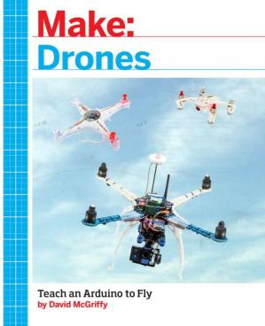 Book cover Make: Drones: Teach an Arduino to Fly