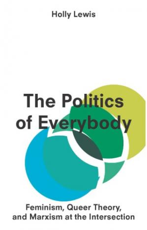 Book cover The Politics of Everybody: Feminism, Queer Theory, and Marxism at the Intersection