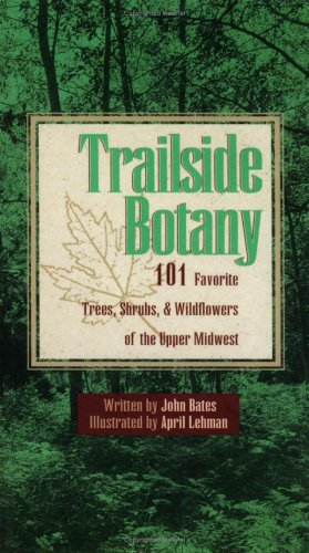 표지 Trailside Botany: 101 Favorite Trees, Shrubs, and Wildflowers of the Upper Midwest